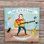 Want to Be in a Band? by Suzzy Roche and Giselle Potter